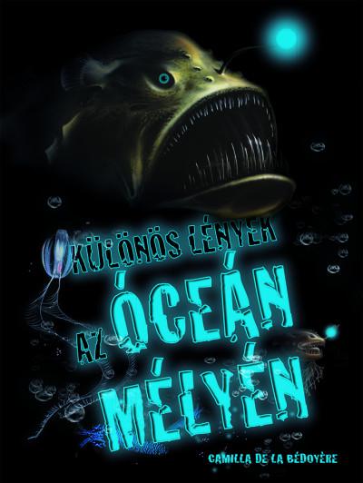 Camilla De La Bédoyére - Különös lények az óceán mélyén