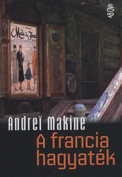 Andrei Makine - A francia hagyaték