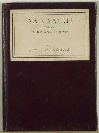 John Burdon Sanderson Haldane - Daedalus vagy Tudomány és jövő