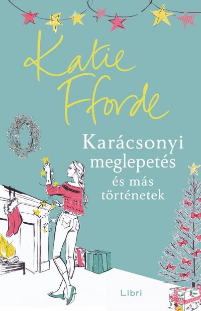 Katie Fforde - Karácsonyi meglepetés és más történetek