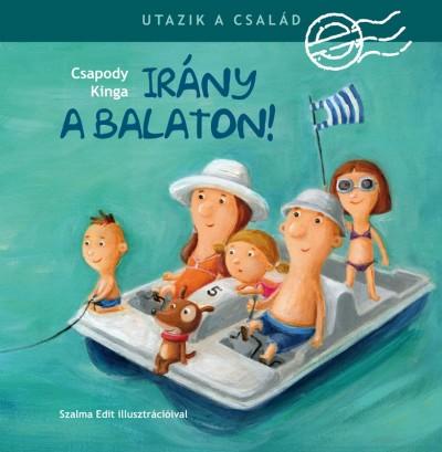 Csapody Kinga - Utazik a család - Irány a Balaton!