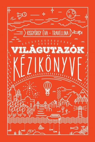 Kisgyörgy Éva - Travellina - Világutazók kézikönyve