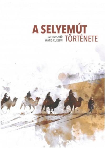 Wang Xuejun  (Szerk.) - A selyemút története