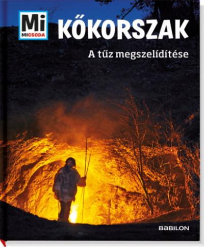 Andrea Schaller - Fenyvesi Orsolya  (Szerk.) - Kőkorszak - A tűz megszelídítése