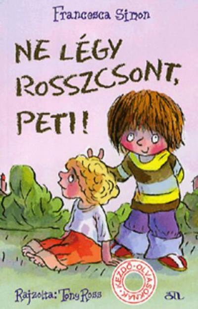 Francesca Simon - Ne légy rosszcsont, Peti!
