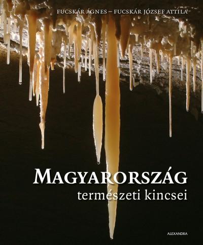 Fucskár József Attila - Fucskár Ágnes - Magyarország természeti kincsei