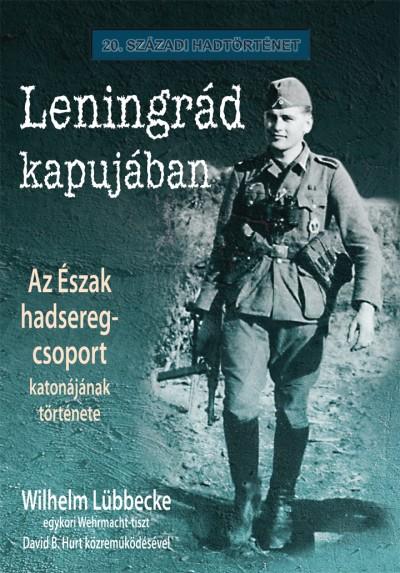 Wilhelm Lübbecke - David B. Hurt  (Szerk.) - Leningrád kapujában