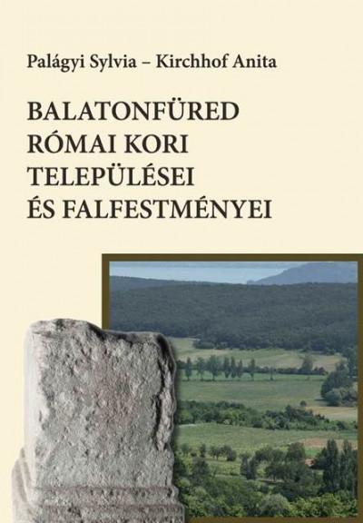 Kirchhof Anita - Palágyi Sylvia - Balatonfüred római kori települései és falfestményei
