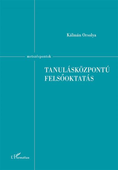 Kálmán Orsolya - Tanulásközpontú felsőoktatás