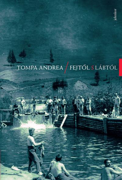Tompa Andrea - Fejtől s lábtól