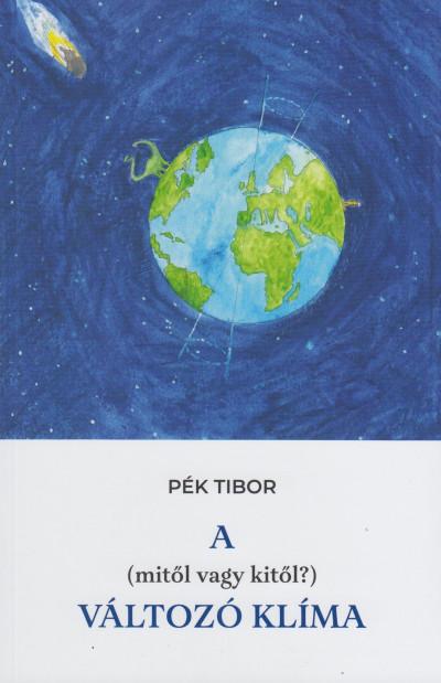 Pék Tibor - A (mitől, vagy kitől?) változó klíma
