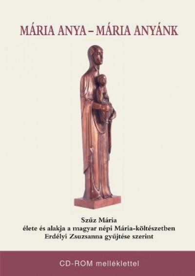 Erdélyi Zsuzsanna  (Vál.) - Mária Anya - Mária Anyánk - CD-ROM melléklettel