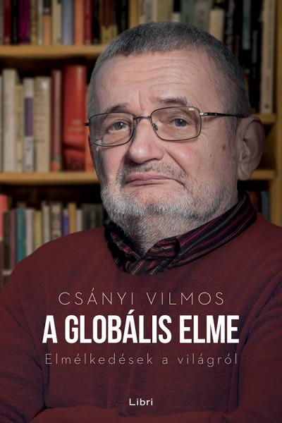 Csányi Vilmos - A globális elme - Elmélkedések a világról
