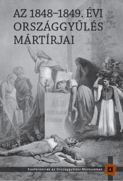 Kedves Gyula  (Szerk.) - Pelyach István  (Szerk.) - Az 1848-1849. évi országgyűlés mártírjai