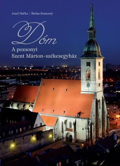 Jozef Hal'Ko - Stefan Komorny - DÓM - A pozsonyi Szent Márton székesegyház