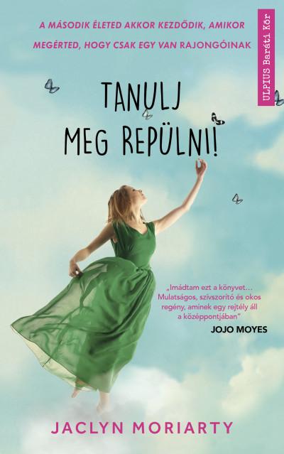 Jaclyn Moriarty - Tanulj meg repülni