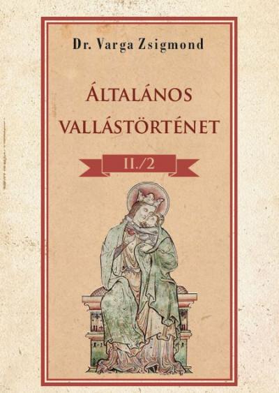Dr. Varga Zsigmond - Általános vallástörténet II/2. kötet