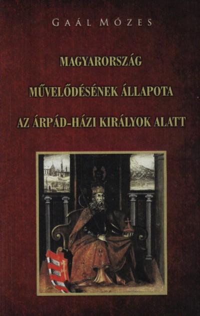 - Magyarország művelődésének állapota az Árpád-házi királyok alatt