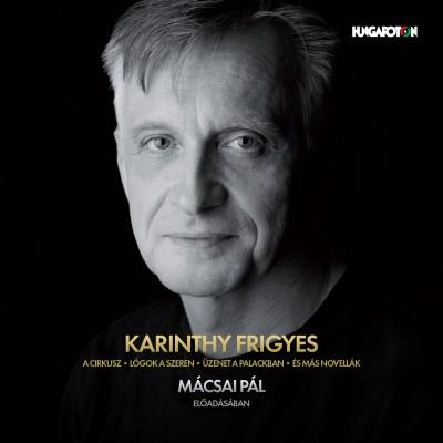 Karinthy Frigyes - Mácsai Pál - A cirkusz - Lógok a szeren - Üzenet a palackban és más novellák - Hangoskönyv