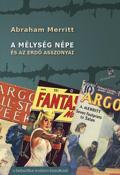 Abraham Merritt - A mélység népe és az erdő asszonyai