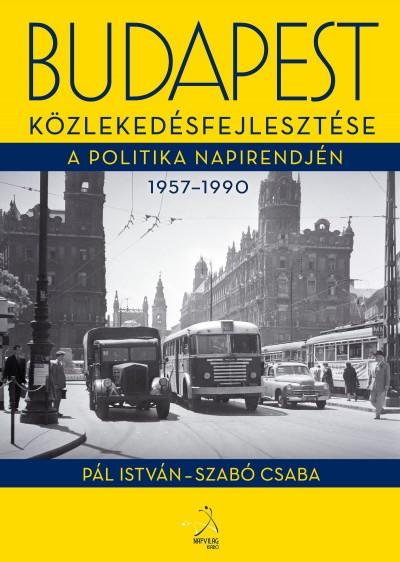 Pál István - Szabó Csaba - Budapest közlekedésfejlesztése a politika napirendjén 1957-1990