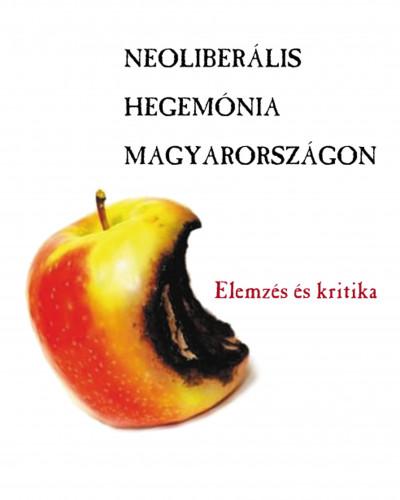 Antal Attila  (Szerk.) - Neoliberális hegemónia Magyarországon