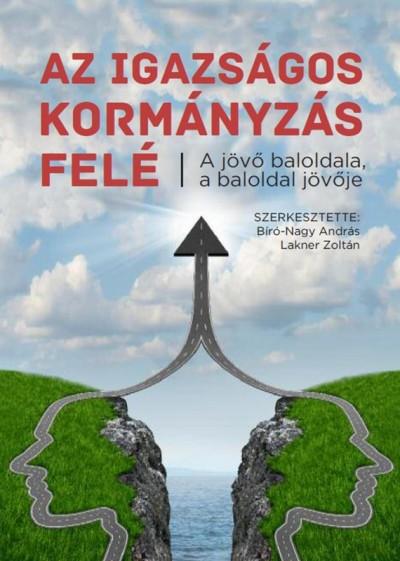 Bíró-Nagy András  (Szerk.) - Lakner Zoltán  (Szerk.) - Az igazságos kormányzás felé