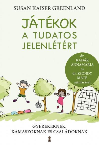 Susan Kaiser Greenland - Játékok a tudatos jelenlétért