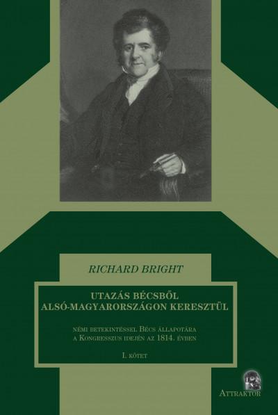 Richard Bright - Utazás Bécsből Alsó-Magyarországon keresztül I-II. kötet