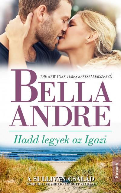 Bella Andre - Hadd legyek az Igazi