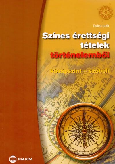 Farkas Judit - Színes érettségi tételek történelemből