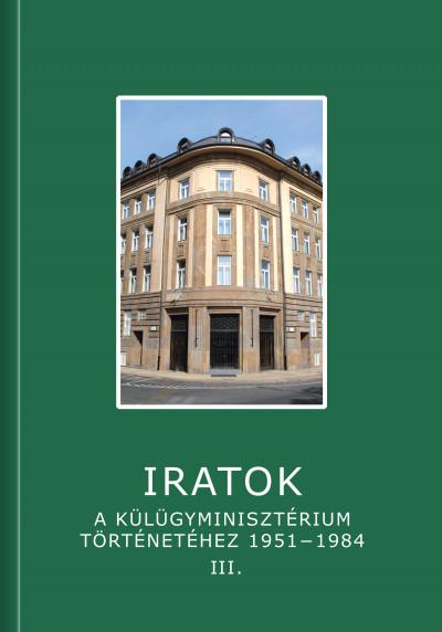 Sáringer János  (Szerk.) - Soós Viktor Attila  (Szerk.) - Iratok a Külügyminisztérium történetéhez 1951-1984 - 3. kötet