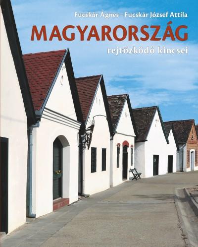 Fucskár József Attila - Fucskár Ágnes - Magyarország rejtőzködő kincsei