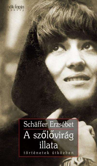 Schäffer Erzsébet - A szőlővirág illata
