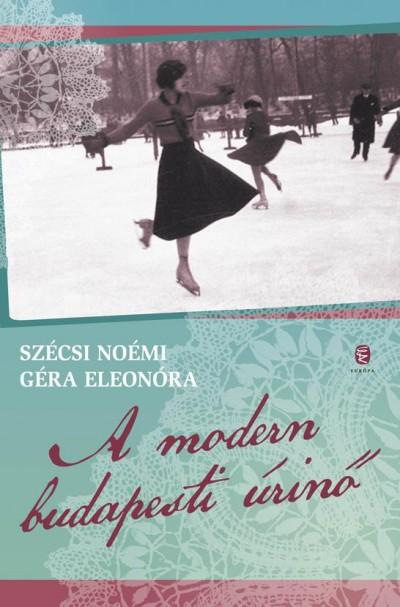 Géra Eleonóra - Szécsi Noémi - A modern budapesti úrinő