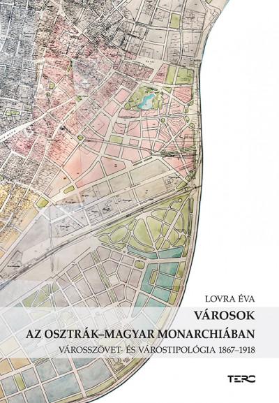 Lovra Éva - Városok az Osztrák-Magyar Monarchiában