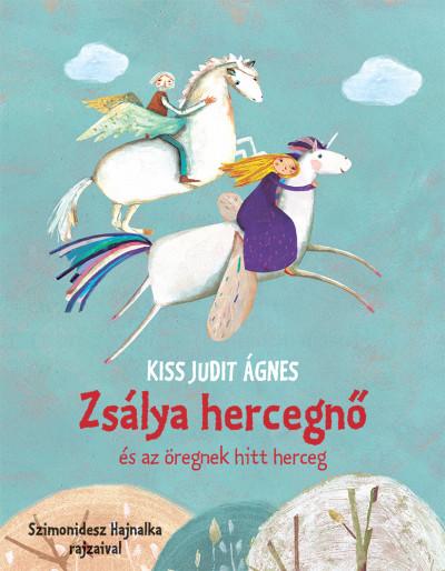 Kiss Judit Ágnes - Zsálya hercegnő és az öregnek hitt herceg