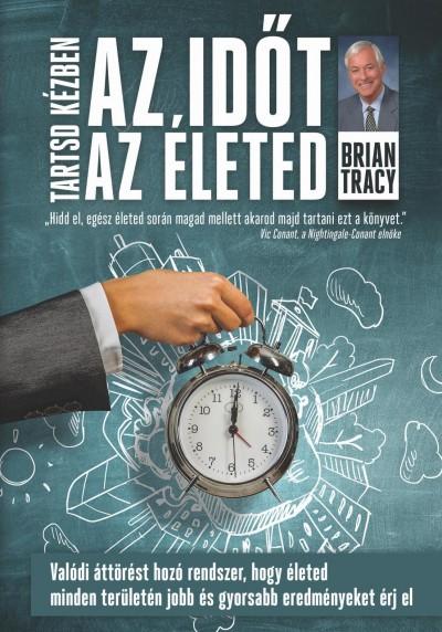 Brian Tracy - Tartsd kézben az időt, tartsd kézben az életed