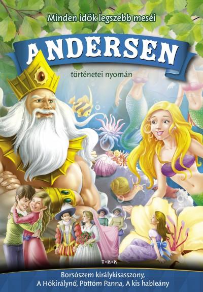 Hans Christian Andersen - Andersen történetei nyomán - Borsószem királykisasszony, A Hókirálynő, Pöttöm Panna, A kis hableány