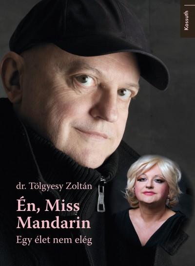 Dr. Tölgyesy Zoltán - Én, Miss Mandarin
