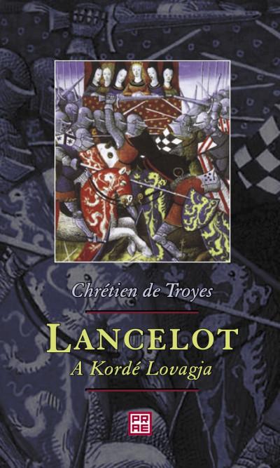 Chrétien De Troyes - Lancelot, a Kordé Lovagja