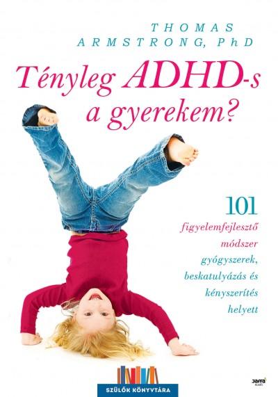 Thomas Armstrong - Tényleg ADHD-s a gyerekem?