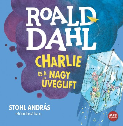 Roald Dahl - Stohl András - Charlie és a nagy üveglift - Hangoskönyv