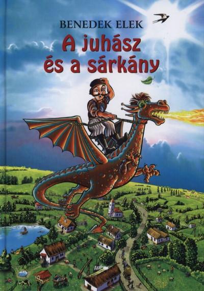Benedek Elek - Hunyadi Csaba Zsolt  (Szerk.) - A juhász és a sárkány