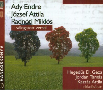 Ady Endre - József Attila - Radnóti Miklós - Hegedűs D. Géza - Jordán Tamás - Kaszás Attila - Ady Endre - József Attila - Radnóti Miklós válogatott versei - Hangoskönyv (3CD)