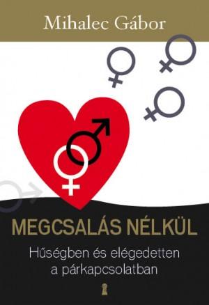 Mihalec G�bor - Megcsal�s n�lk�l - H�s�gben �s el�gedetten a p�rkapcsolatban