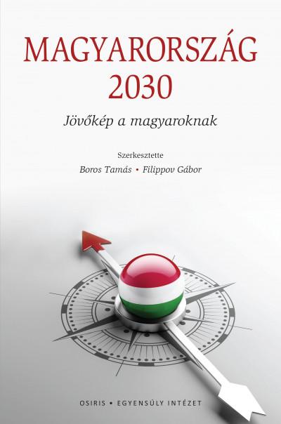 Boros Tamás  (Szerk.) - Filippov Gábor  (Szerk.) - Magyarország 2030