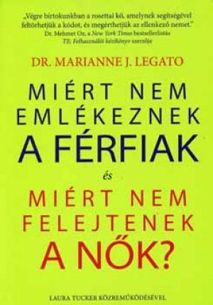 Dr. Marianne J. Legato - Mi�rt nem eml�keznek a f�rfiak �s mi�rt nem felejtenek a n�k?