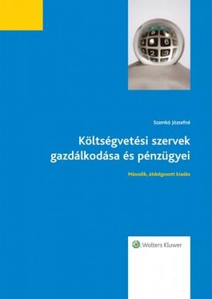 Szamk� J�zsefn� - K�lts�gvet�si szervek gazd�lkod�sa �s p�nz�gyei (�tdolgozott kiad�s)