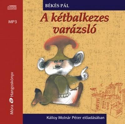 Békés Pál - Kálloy Molnár Péter - A kétbalkezes varázsló - Hangoskönyv
